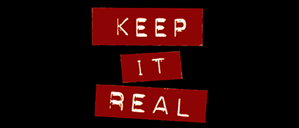 Keep It Real!